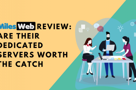 MilesWeb Review: Are Their Dedicated Servers worth the Catch